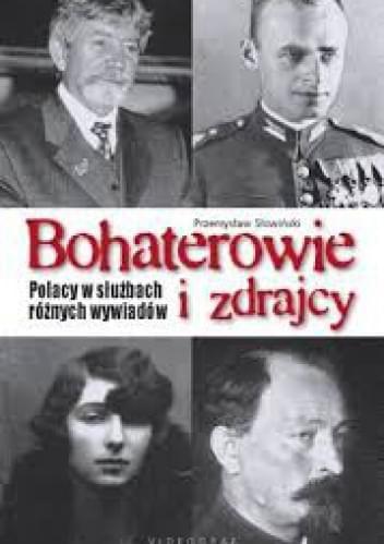 Bohaterowie i zdrajcy. Polacy w służbach różnych wywiadów - Przemysław Słowiński